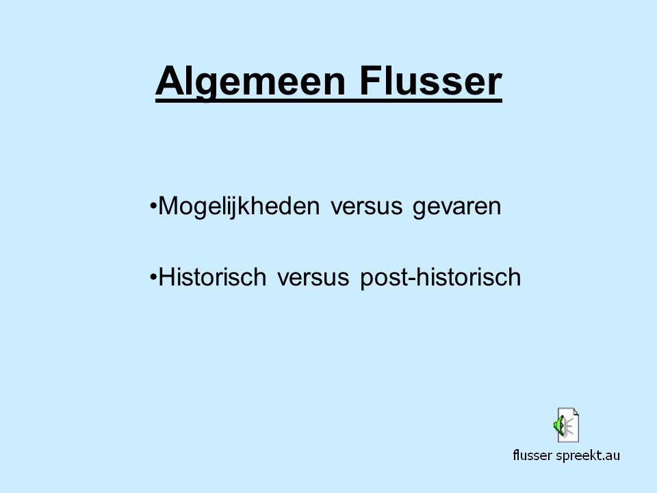 Algemeen Flusser Mogelijkheden versus gevaren Historisch versus post-historisch