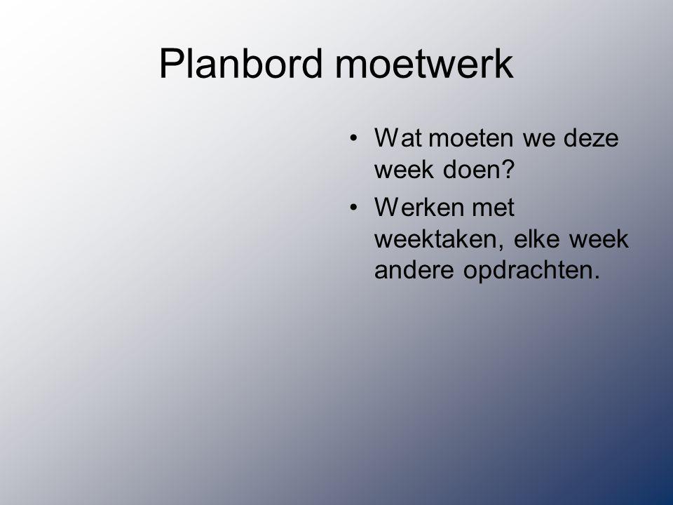 Planbord moetwerk Wat moeten we deze week doen? Werken met weektaken, elke week andere opdrachten.