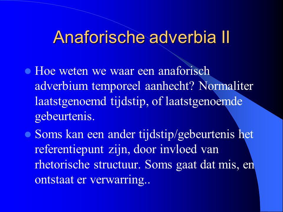 Anaforische adverbia II Hoe weten we waar een anaforisch adverbium temporeel aanhecht.