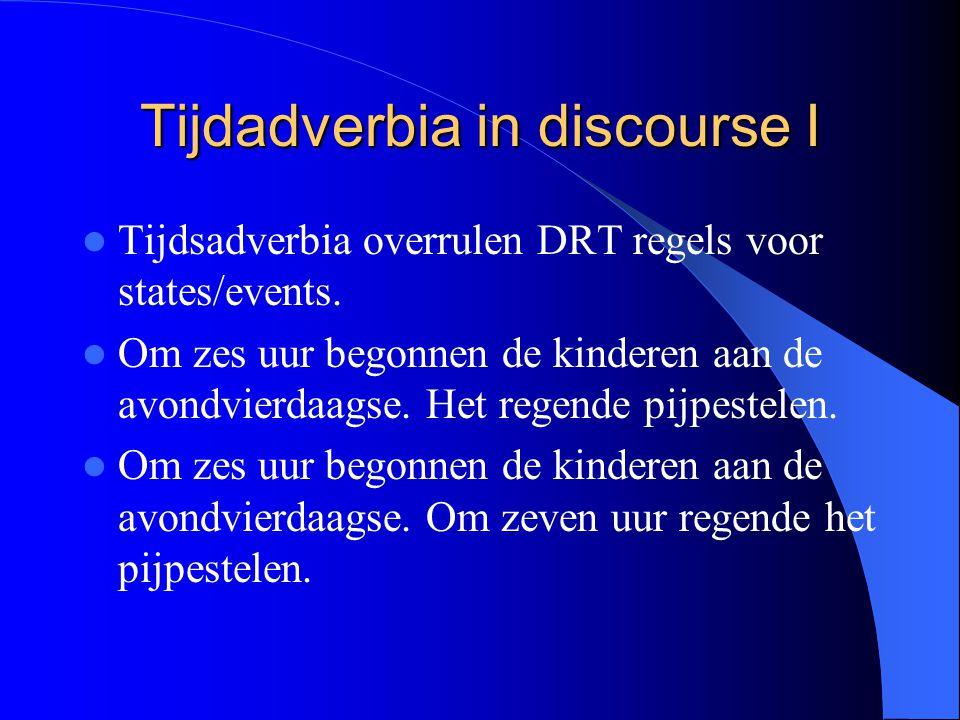 Tijdadverbia in discourse I Tijdsadverbia overrulen DRT regels voor states/events.