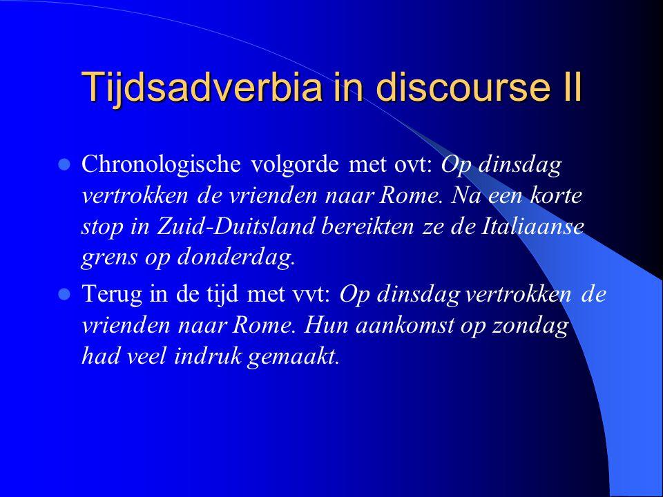Tijdsadverbia in discourse II Chronologische volgorde met ovt: Op dinsdag vertrokken de vrienden naar Rome.