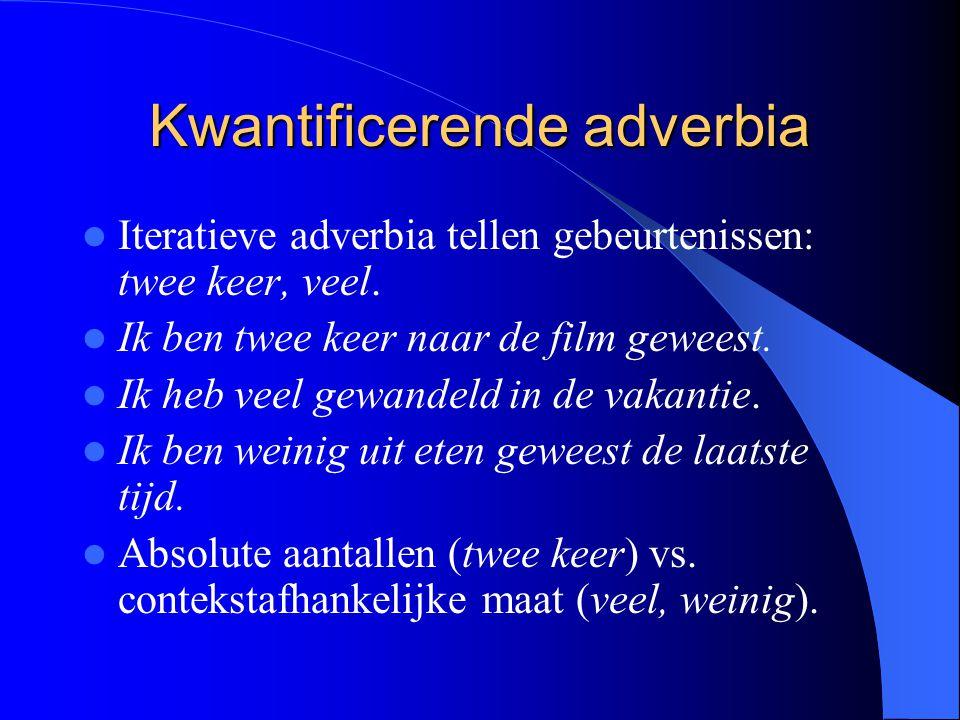 Kwantificerende adverbia Iteratieve adverbia tellen gebeurtenissen: twee keer, veel.