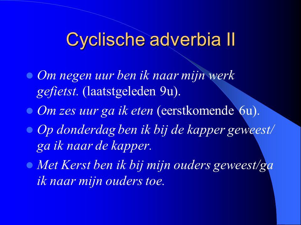 Cyclische adverbia II Om negen uur ben ik naar mijn werk gefietst.