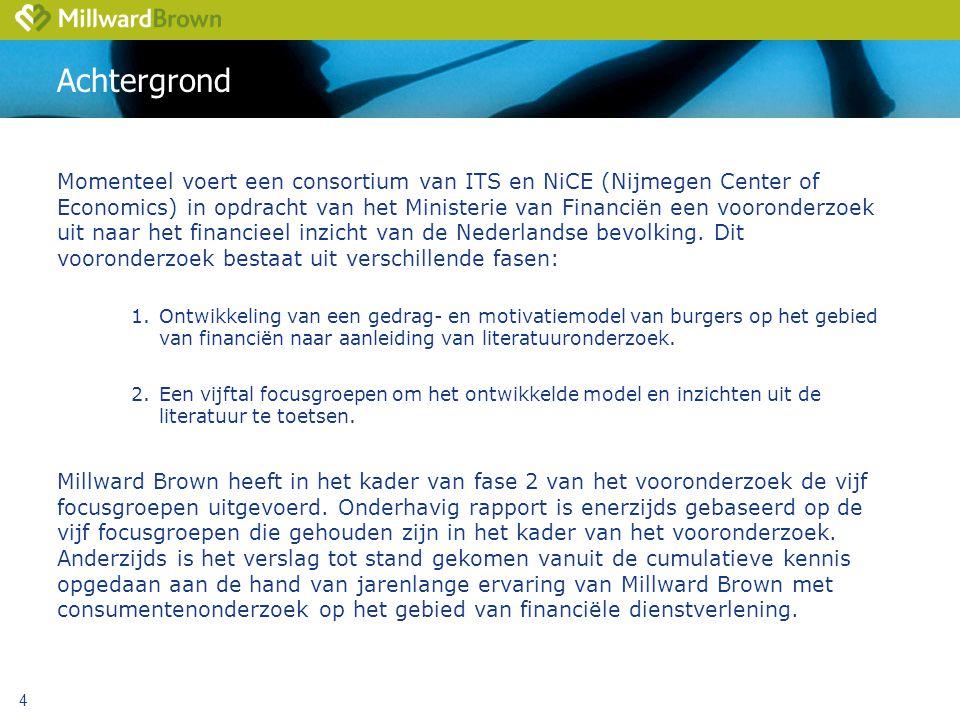 4 Achtergrond Momenteel voert een consortium van ITS en NiCE (Nijmegen Center of Economics) in opdracht van het Ministerie van Financiën een vooronderzoek uit naar het financieel inzicht van de Nederlandse bevolking.