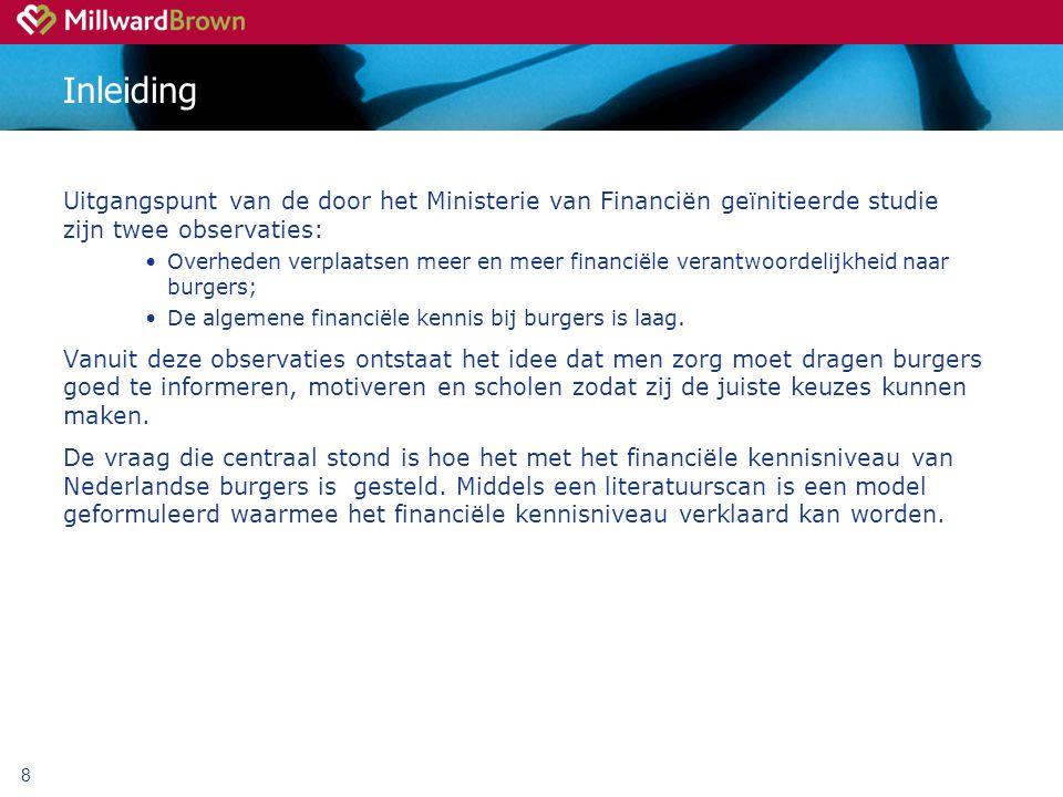8 Inleiding Uitgangspunt van de door het Ministerie van Financiën geïnitieerde studie zijn twee observaties: Overheden verplaatsen meer en meer financiële verantwoordelijkheid naar burgers; De algemene financiële kennis bij burgers is laag.