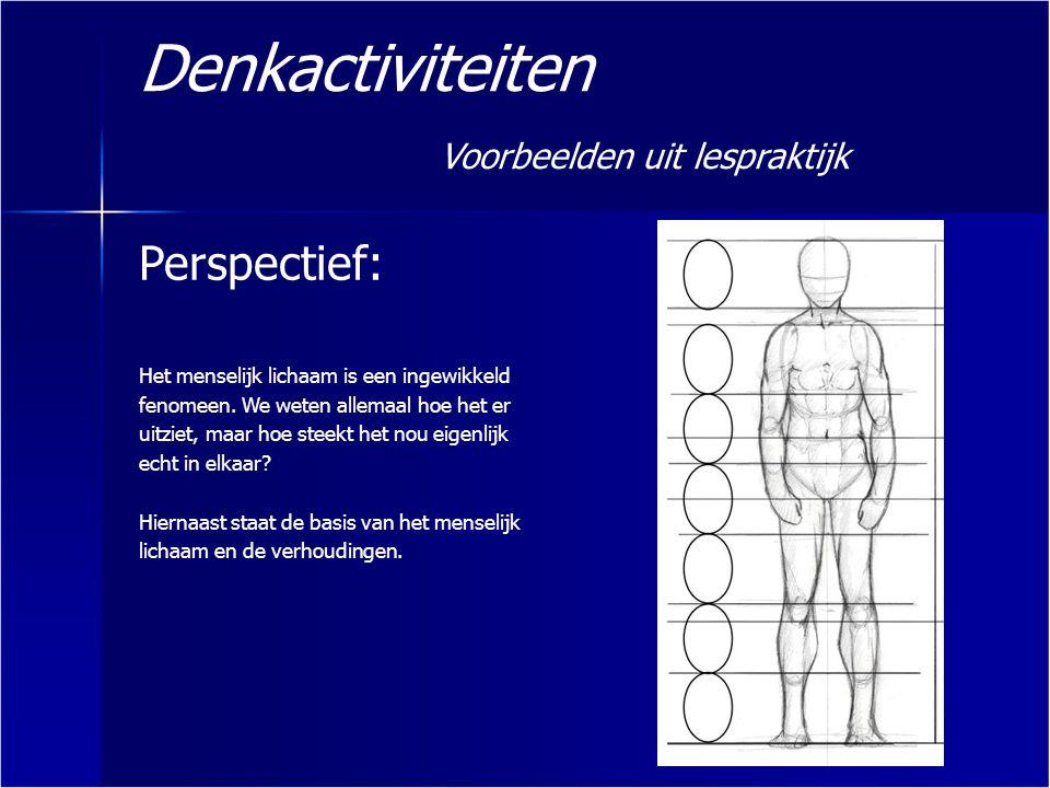Denkactiviteiten Voorbeelden uit lespraktijk Perspectief: Het menselijk lichaam is een ingewikkeld fenomeen. We weten allemaal hoe het er uitziet, maa