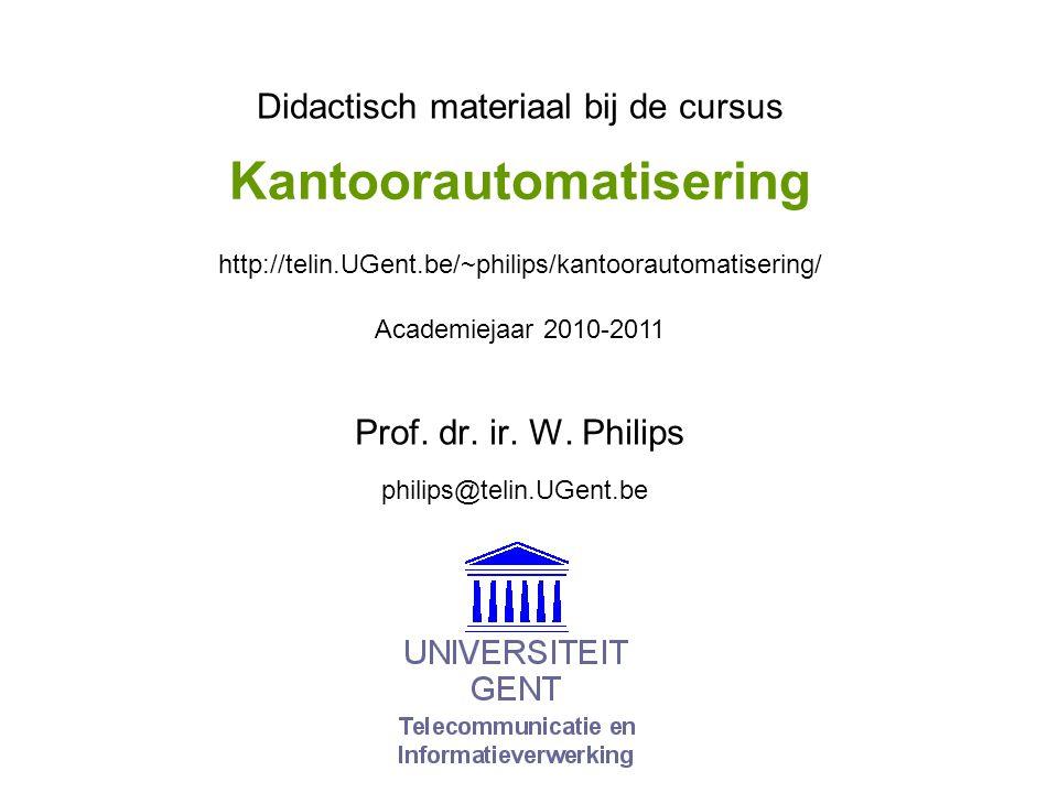 Kantoorautomatisering Prof. dr. ir. W. Philips Didactisch materiaal bij de cursus Academiejaar 2010-2011 philips@telin.UGent.be http://telin.UGent.be/