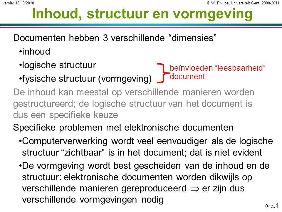 """© W. Philips, Universiteit Gent, 2000-2011versie: 18/10/2010 04a. 4 Inhoud, structuur en vormgeving Documenten hebben 3 verschillende """"dimensies"""" inho"""