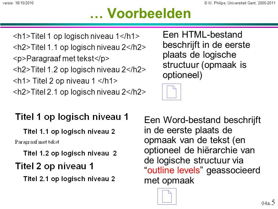 © W. Philips, Universiteit Gent, 2000-2011versie: 18/10/2010 04a. 5 … Voorbeelden Titel 1 op logisch niveau 1 Titel 1.1 op logisch niveau 2 Paragraaf