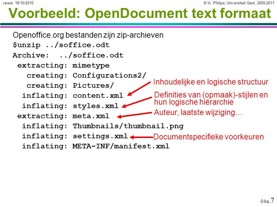 © W. Philips, Universiteit Gent, 2000-2011versie: 18/10/2010 04a. 7 Voorbeeld: OpenDocument text formaat Openoffice.org bestanden zijn zip-archieven $