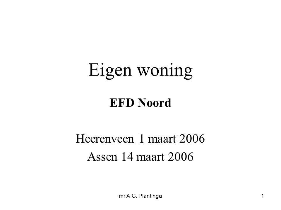 mr A.C. Plantinga1 Eigen woning EFD Noord Heerenveen 1 maart 2006 Assen 14 maart 2006