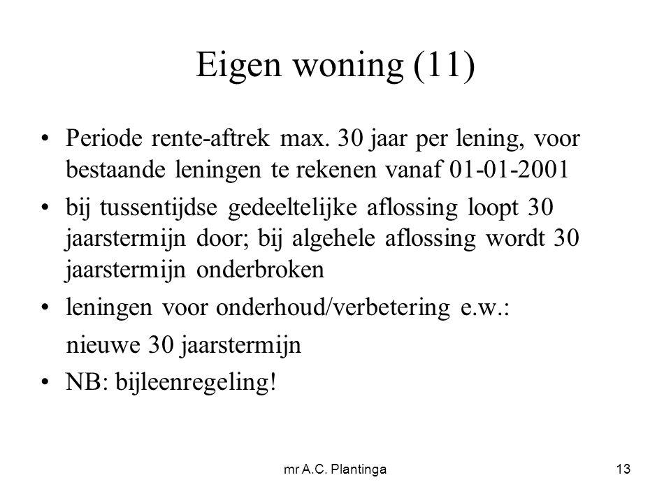 mr A.C. Plantinga13 Eigen woning (11) Periode rente-aftrek max.
