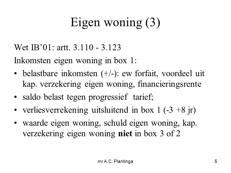 mr A.C. Plantinga5 Eigen woning (3) Wet IB'01: artt.