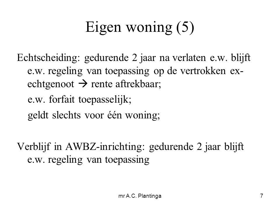 mr A.C.Plantinga7 Eigen woning (5) Echtscheiding: gedurende 2 jaar na verlaten e.w.