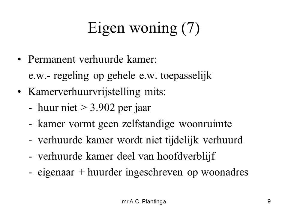 mr A.C. Plantinga9 Eigen woning (7) Permanent verhuurde kamer: e.w.- regeling op gehele e.w.