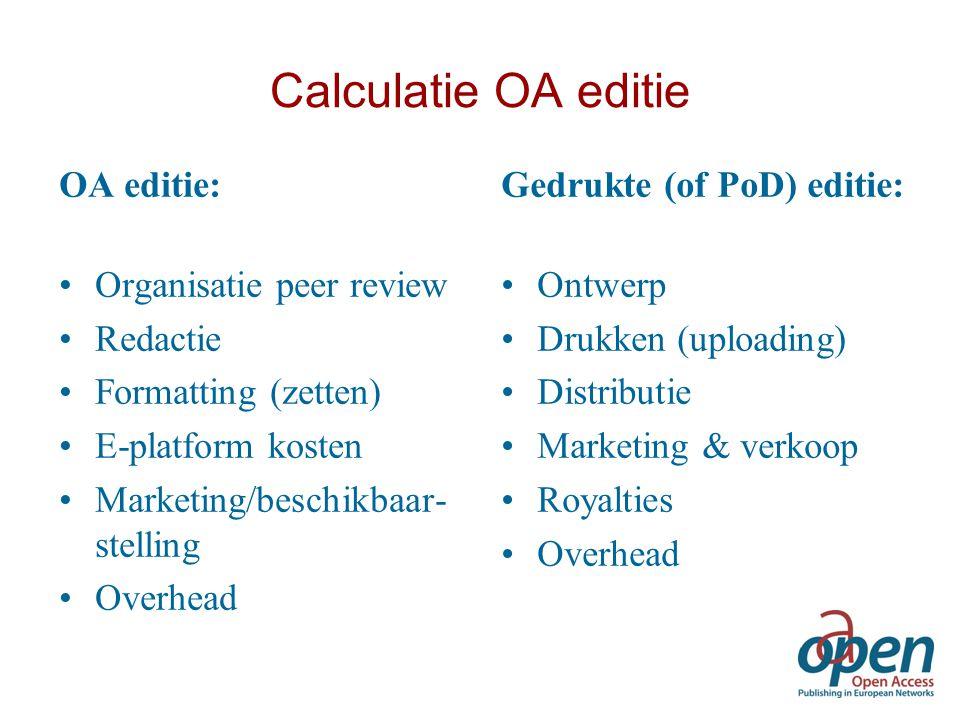 Calculatie OA editie OA editie: Organisatie peer review Redactie Formatting (zetten) E-platform kosten Marketing/beschikbaar- stelling Overhead Gedruk