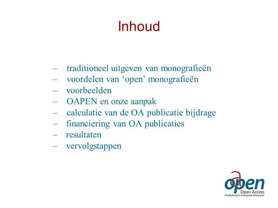 Calculatie OA editie OA editie: Organisatie peer review Redactie Formatting (zetten) E-platform kosten Marketing/beschikbaar- stelling Overhead Gedrukte (of PoD) editie: Ontwerp Drukken (uploading) Distributie Marketing & verkoop Royalties Overhead