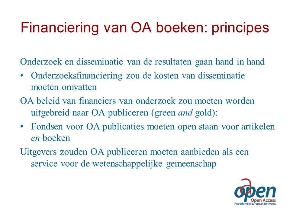 Financiering van OA boeken: principes Onderzoek en disseminatie van de resultaten gaan hand in hand Onderzoeksfinanciering zou de kosten van dissemina
