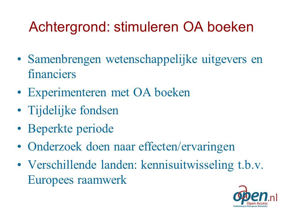 Achtergrond: stimuleren OA boeken Samenbrengen wetenschappelijke uitgevers en financiers Experimenteren met OA boeken Tijdelijke fondsen Beperkte peri