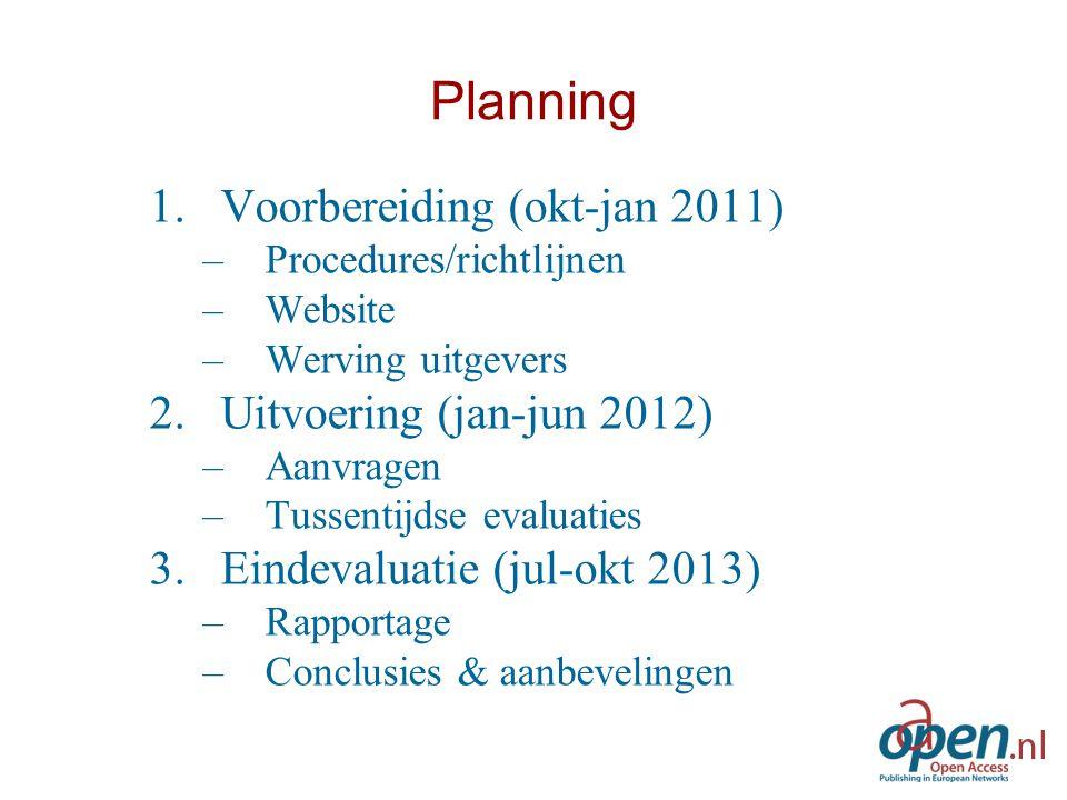 Planning 1.Voorbereiding (okt-jan 2011) –Procedures/richtlijnen –Website –Werving uitgevers 2.Uitvoering (jan-jun 2012) –Aanvragen –Tussentijdse evalu