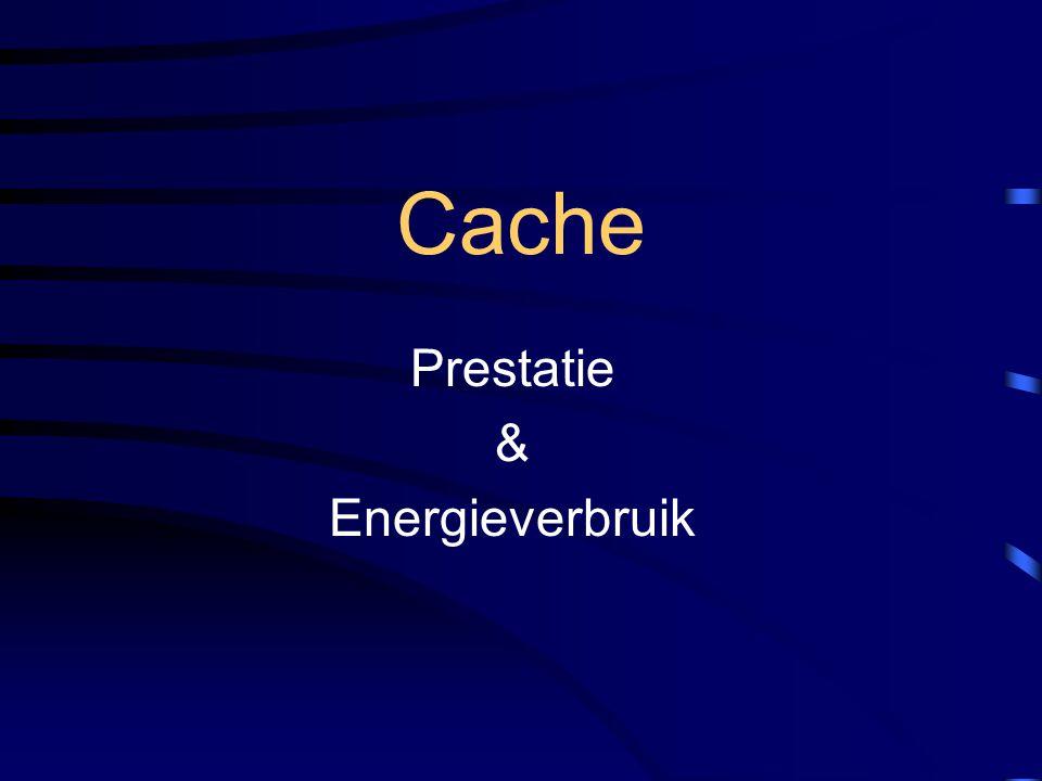 Cache Prestatie & Energieverbruik