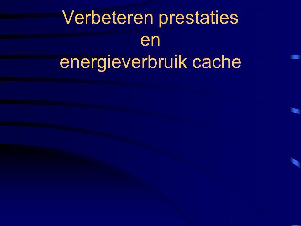 Verbeteren prestaties en energieverbruik cache