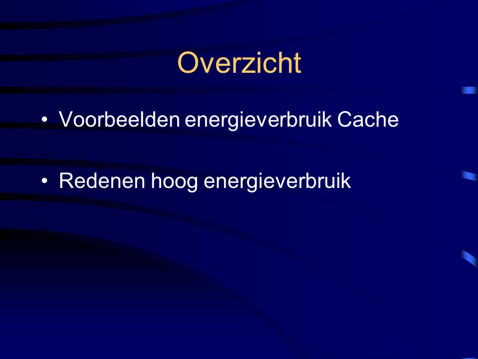 Verbeteren prestaties en energieverbruik cache Doelmatiger cache: Effectiviteit verhogen Hardware Efficiency verhogen Hardware + compiler