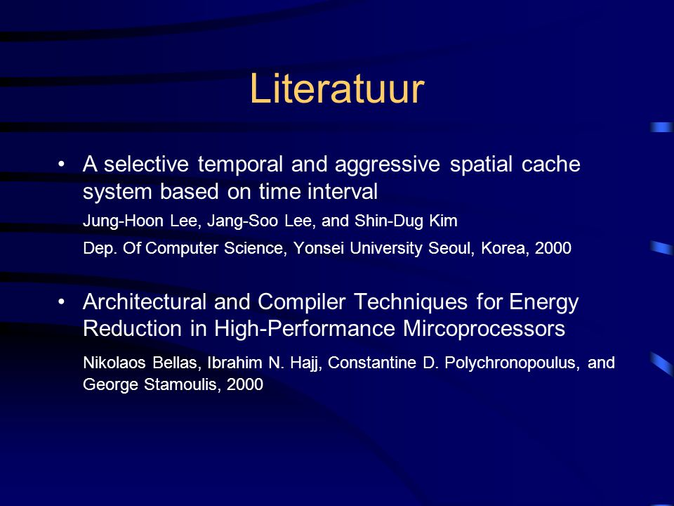 Literatuur A selective temporal and aggressive spatial cache system based on time interval Jung-Hoon Lee, Jang-Soo Lee, and Shin-Dug Kim Dep.
