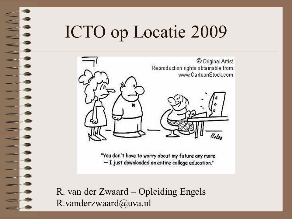 ICTO op Locatie 2009 R. van der Zwaard – Opleiding Engels R.vanderzwaard@uva.nl