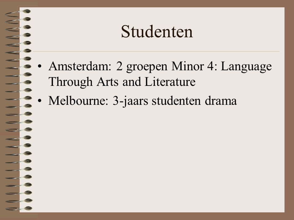 Studenten Amsterdam: 2 groepen Minor 4: Language Through Arts and Literature Melbourne: 3-jaars studenten drama