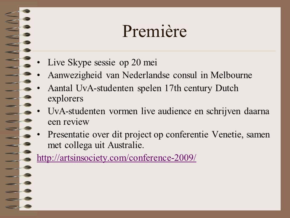 Première Live Skype sessie op 20 mei Aanwezigheid van Nederlandse consul in Melbourne Aantal UvA-studenten spelen 17th century Dutch explorers UvA-studenten vormen live audience en schrijven daarna een review Presentatie over dit project op conferentie Venetie, samen met collega uit Australie.