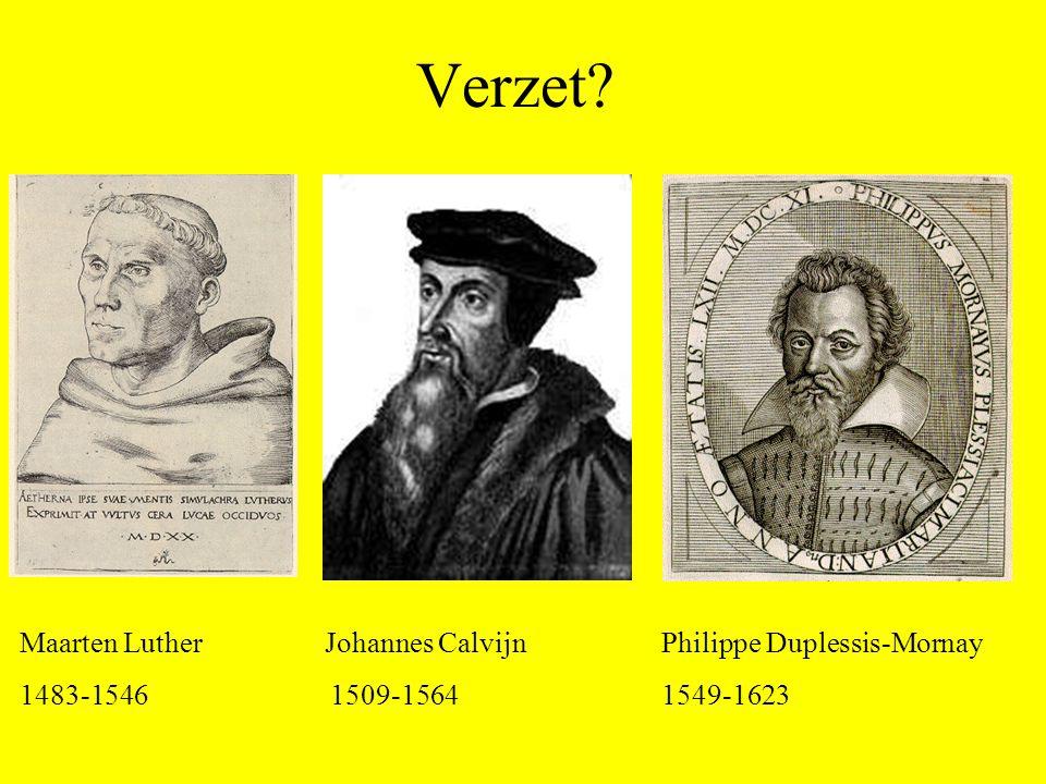 Verzet Maarten Luther Johannes Calvijn Philippe Duplessis-Mornay 1483-1546 1509-1564 1549-1623