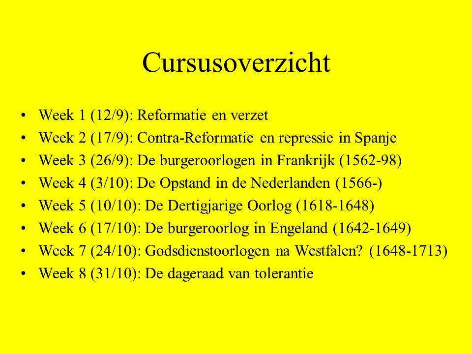 Cursusoverzicht Week 1 (12/9): Reformatie en verzet Week 2 (17/9): Contra-Reformatie en repressie in Spanje Week 3 (26/9): De burgeroorlogen in Frankrijk (1562-98) Week 4 (3/10): De Opstand in de Nederlanden (1566-) Week 5 (10/10): De Dertigjarige Oorlog (1618-1648) Week 6 (17/10): De burgeroorlog in Engeland (1642-1649) Week 7 (24/10): Godsdienstoorlogen na Westfalen.