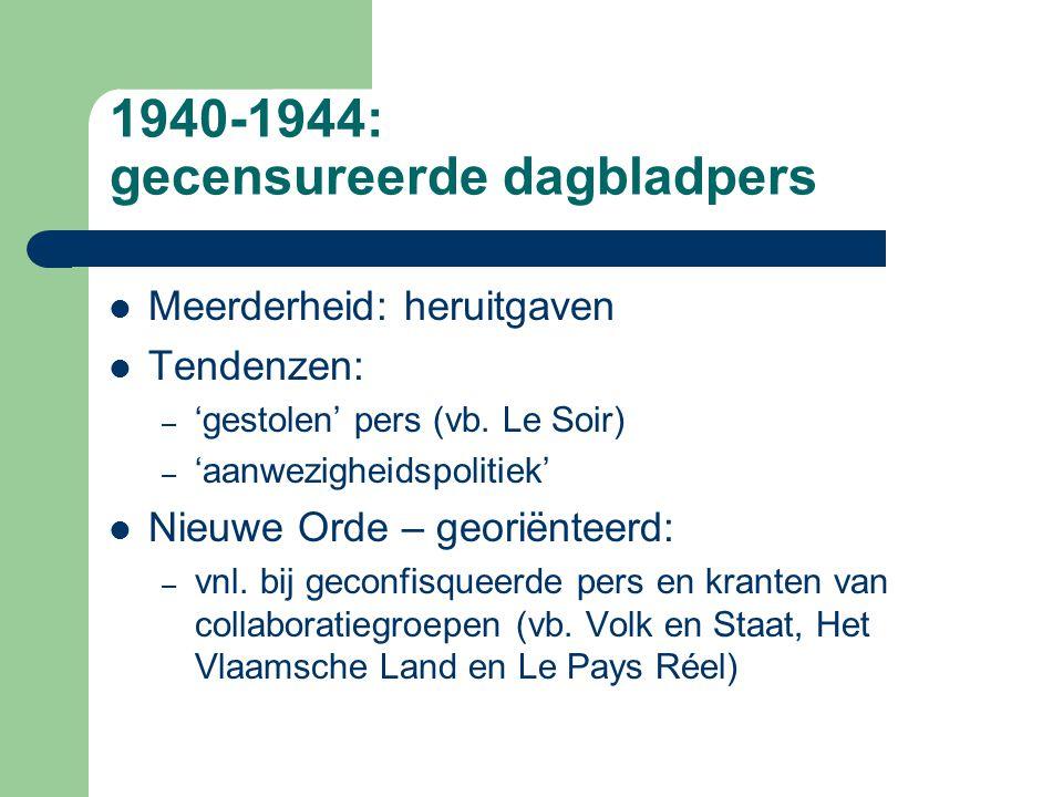 1940-1944: gecensureerde dagbladpers Meerderheid: heruitgaven Tendenzen: – 'gestolen' pers (vb.
