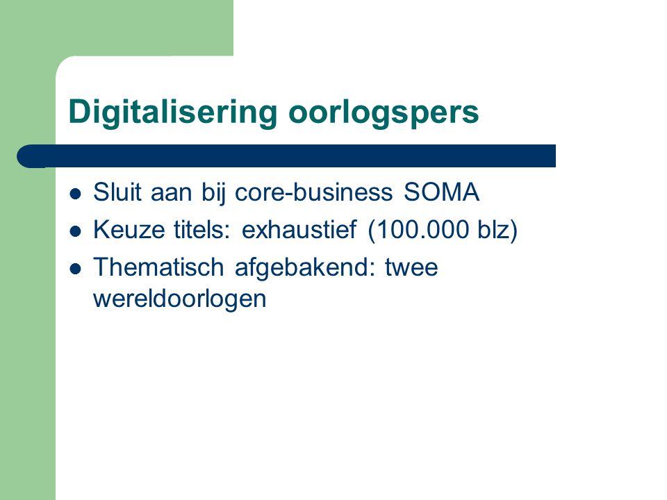Digitalisering oorlogspers Sluit aan bij core-business SOMA Keuze titels: exhaustief (100.000 blz) Thematisch afgebakend: twee wereldoorlogen