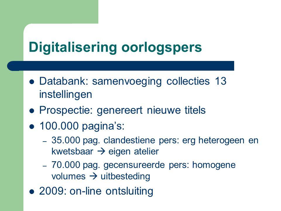 Digitalisering oorlogspers Databank: samenvoeging collecties 13 instellingen Prospectie: genereert nieuwe titels 100.000 pagina's: – 35.000 pag.