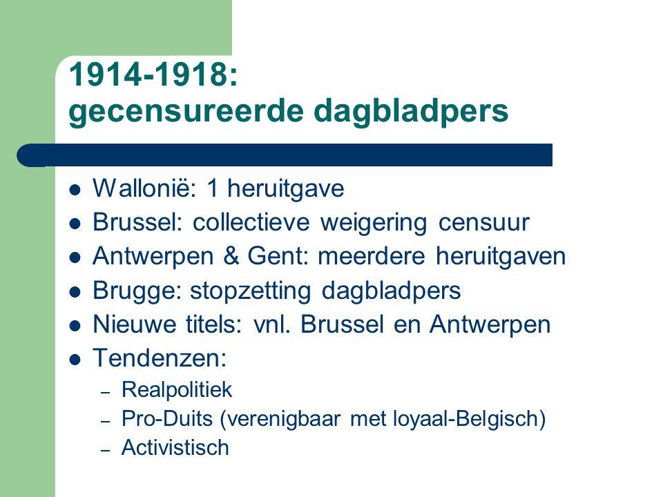 1914-1918: gecensureerde dagbladpers Wallonië: 1 heruitgave Brussel: collectieve weigering censuur Antwerpen & Gent: meerdere heruitgaven Brugge: stopzetting dagbladpers Nieuwe titels: vnl.