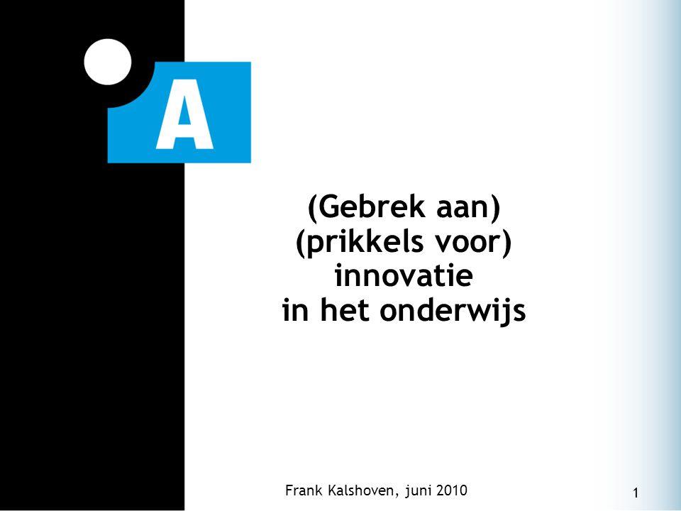 1 (Gebrek aan) (prikkels voor) innovatie in het onderwijs Frank Kalshoven, juni 2010