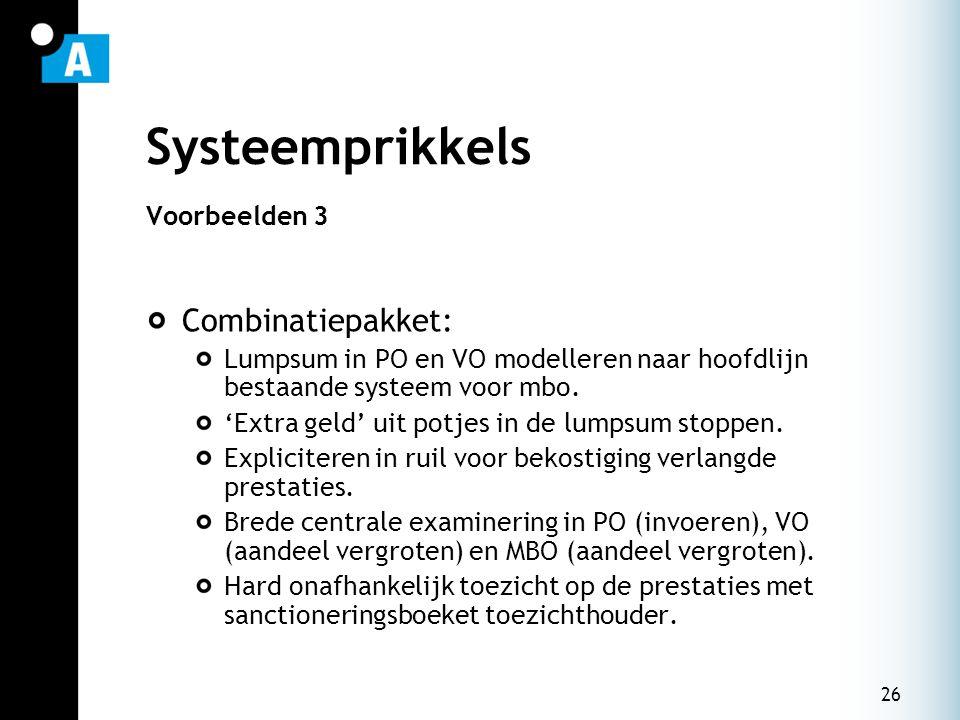 26 Systeemprikkels Voorbeelden 3 Combinatiepakket: Lumpsum in PO en VO modelleren naar hoofdlijn bestaande systeem voor mbo. 'Extra geld' uit potjes i