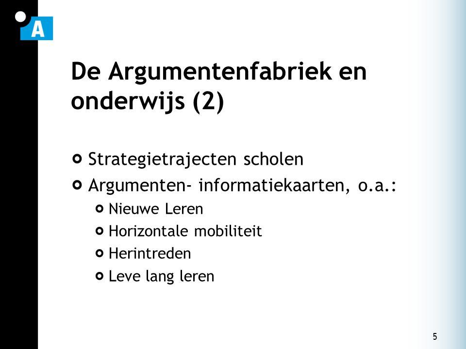 5 De Argumentenfabriek en onderwijs (2) Strategietrajecten scholen Argumenten- informatiekaarten, o.a.: Nieuwe Leren Horizontale mobiliteit Herintrede