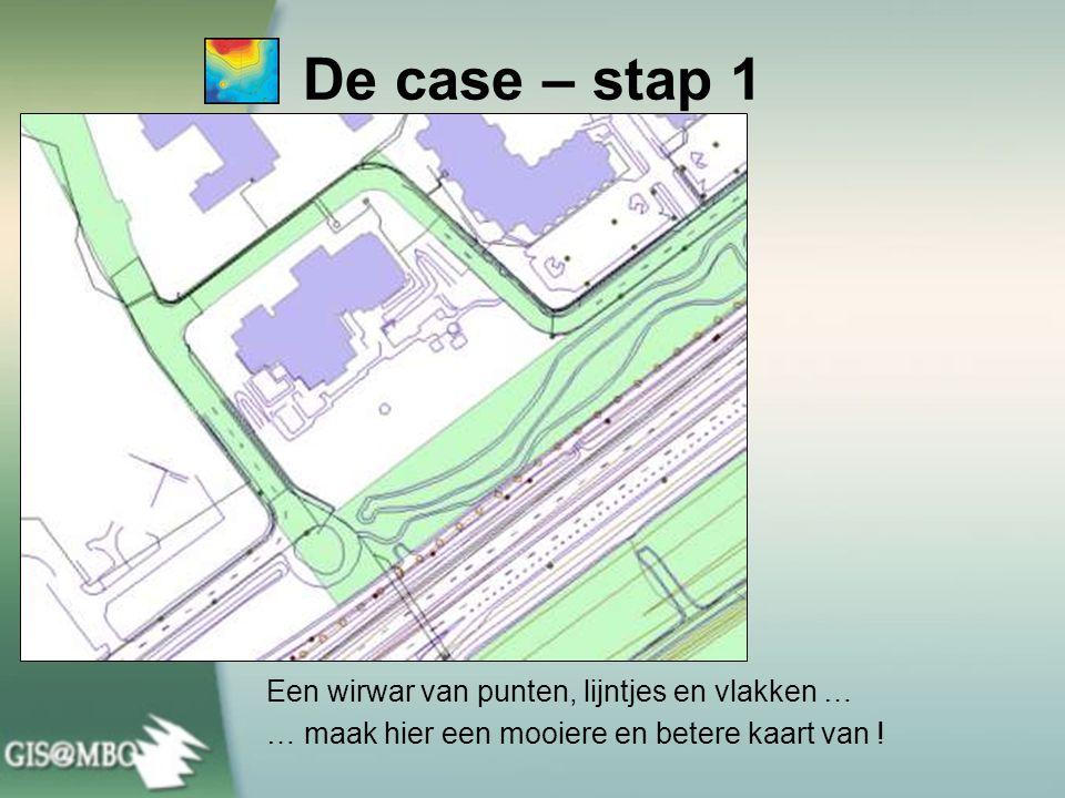 De case – stap 1 Een wirwar van punten, lijntjes en vlakken … … maak hier een mooiere en betere kaart van !