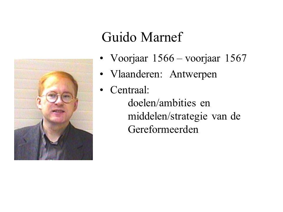 Guido Marnef Voorjaar 1566 – voorjaar 1567 Vlaanderen: Antwerpen Centraal: doelen/ambities en middelen/strategie van de Gereformeerden