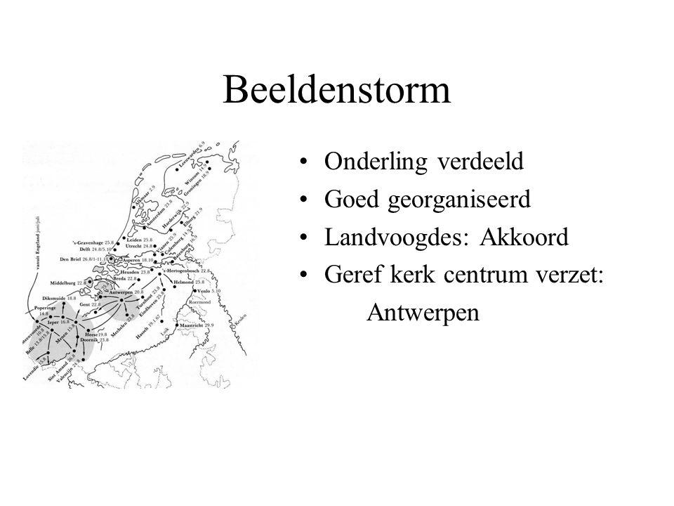 Beeldenstorm Onderling verdeeld Goed georganiseerd Landvoogdes: Akkoord Geref kerk centrum verzet: Antwerpen