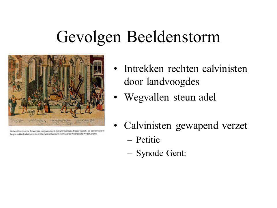 Gevolgen Beeldenstorm Intrekken rechten calvinisten door landvoogdes Wegvallen steun adel Calvinisten gewapend verzet –Petitie –Synode Gent: