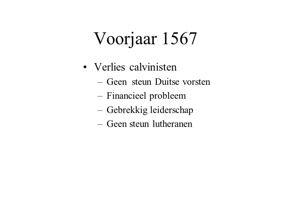 Voorjaar 1567 Verlies calvinisten –Geen steun Duitse vorsten –Financieel probleem –Gebrekkig leiderschap –Geen steun lutheranen