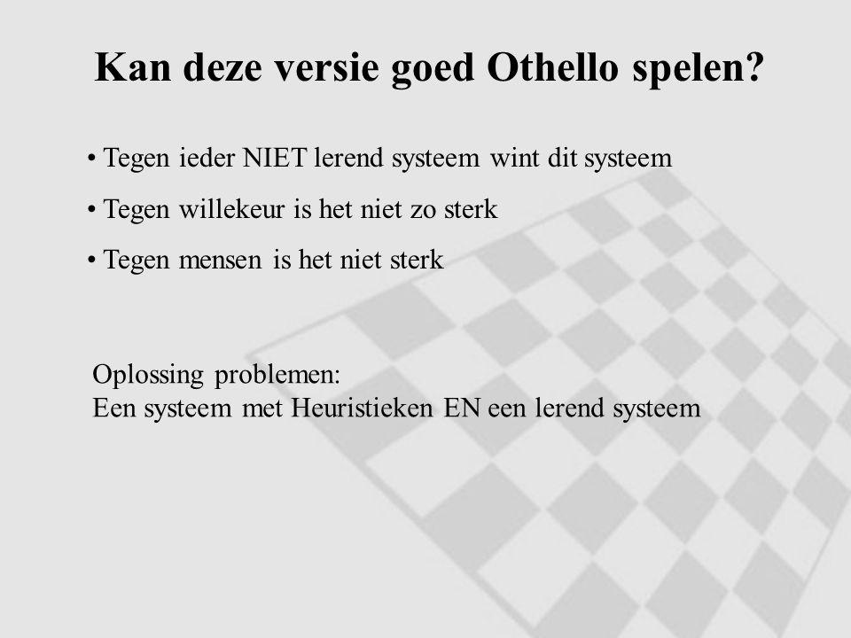 Kan deze versie goed Othello spelen? Tegen ieder NIET lerend systeem wint dit systeem Tegen willekeur is het niet zo sterk Tegen mensen is het niet st