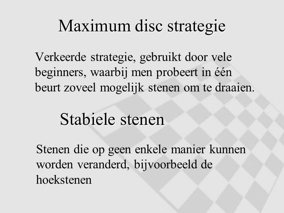 Maximum disc strategie Verkeerde strategie, gebruikt door vele beginners, waarbij men probeert in één beurt zoveel mogelijk stenen om te draaien. Stab