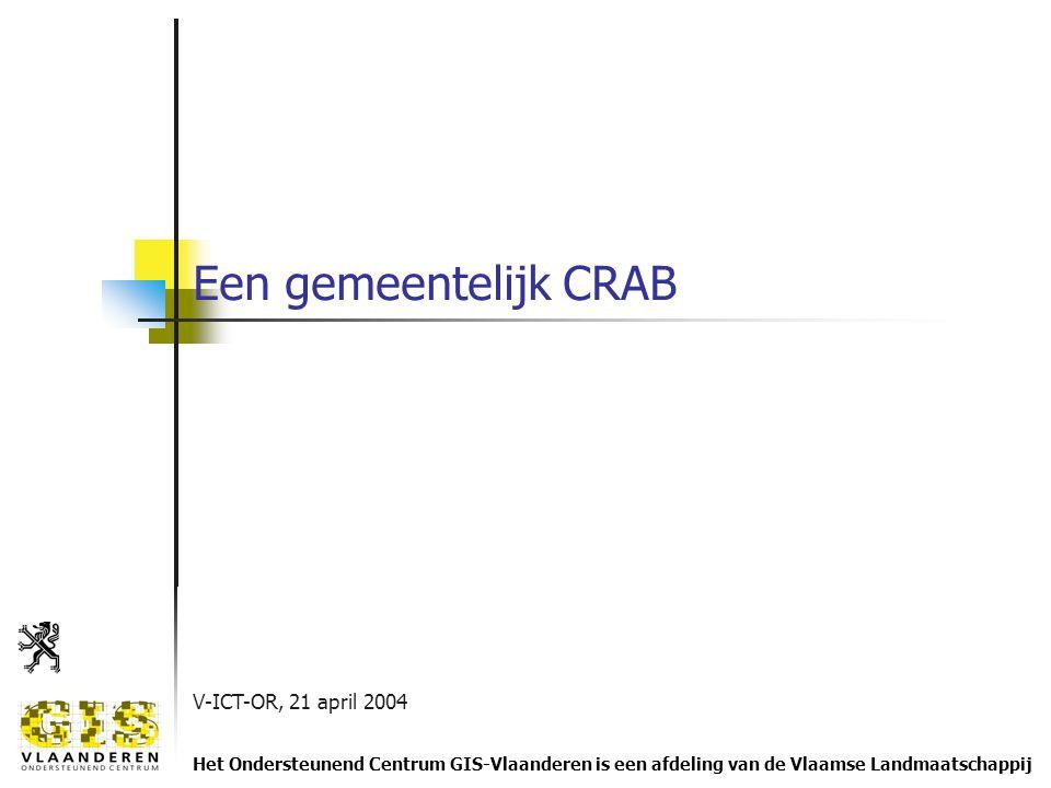 V-ICT-OR, 21 april 2004 Het Ondersteunend Centrum GIS-Vlaanderen is een afdeling van de Vlaamse Landmaatschappij Een gemeentelijk CRAB