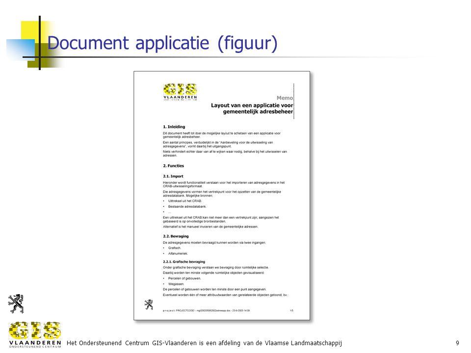 Het Ondersteunend Centrum GIS-Vlaanderen is een afdeling van de Vlaamse Landmaatschappij9 Document applicatie (figuur)