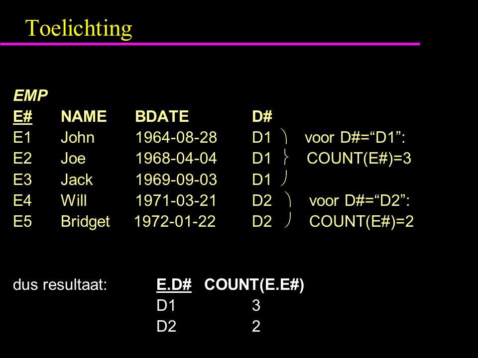 """Toelichting EMP E#NAME BDATE D# E1John 1964-08-28 D1  voor D#=""""D1"""": E2Joe 1968-04-04 D1  COUNT(E#)=3 E3Jack 1969-09-03 D1  E4Will 1971-03-21 D2  v"""